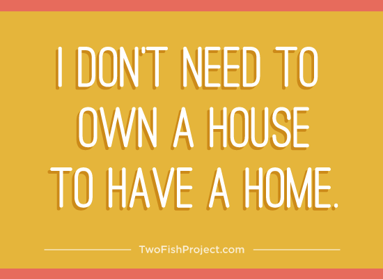 I don't need to own a house to have a home